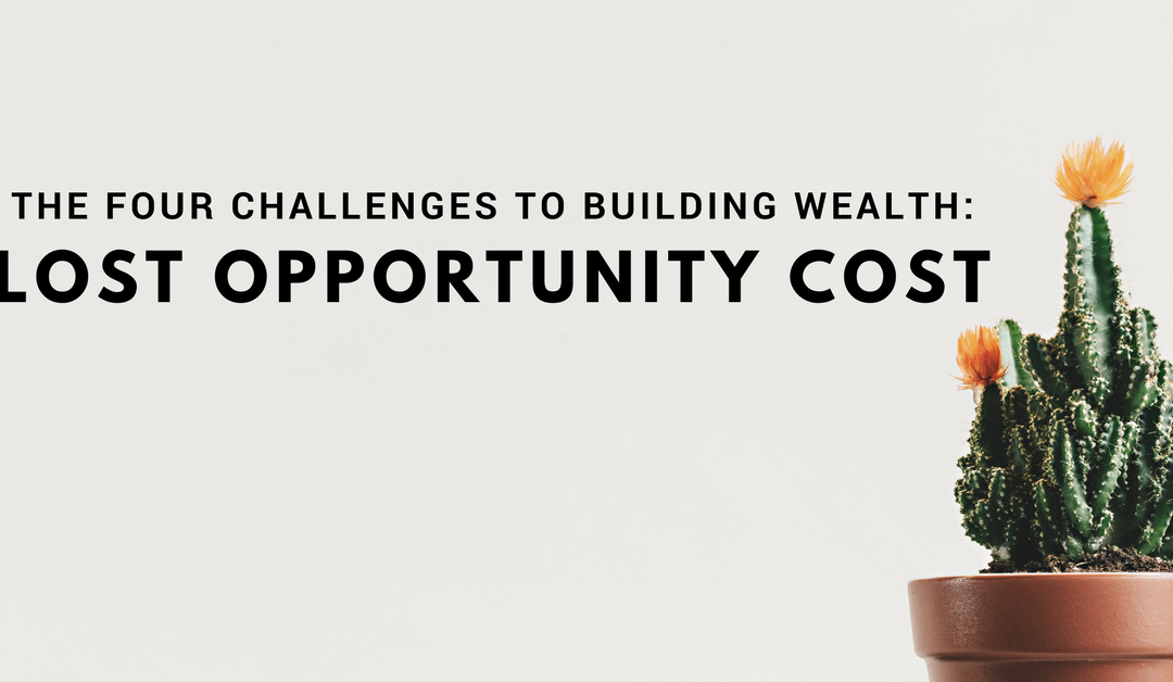 The Four Challenges to Building Wealth: Lost Opportunity Cost