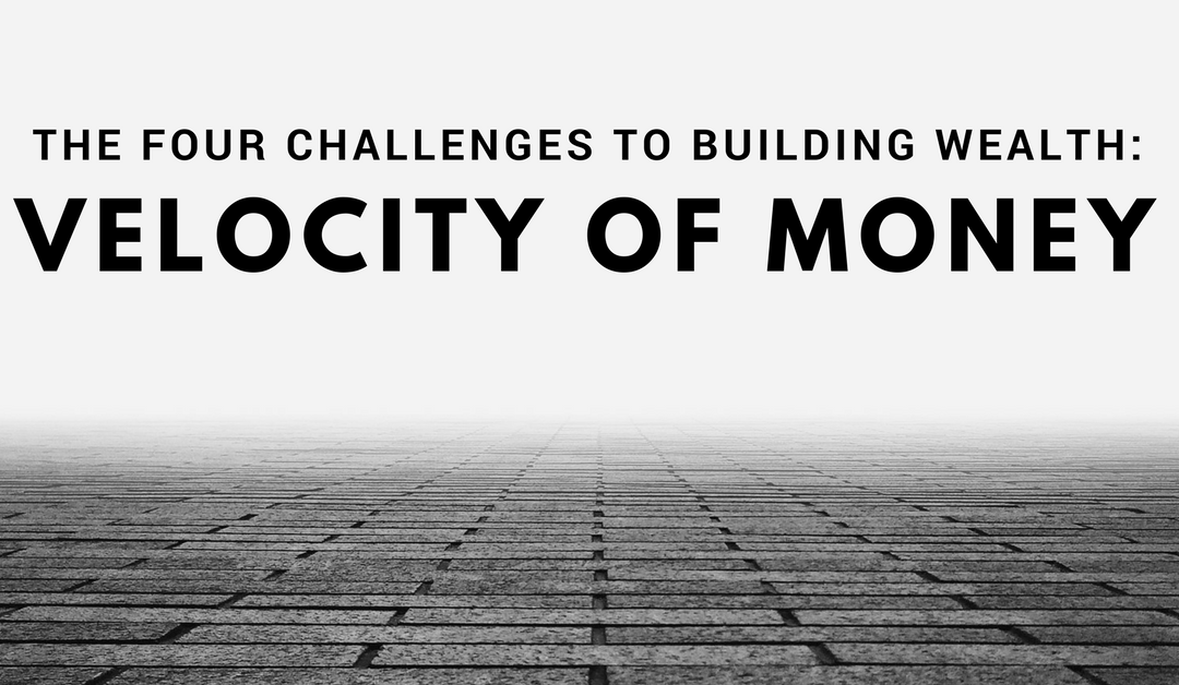 The Four Challenges to Building Wealth: Velocity of Money