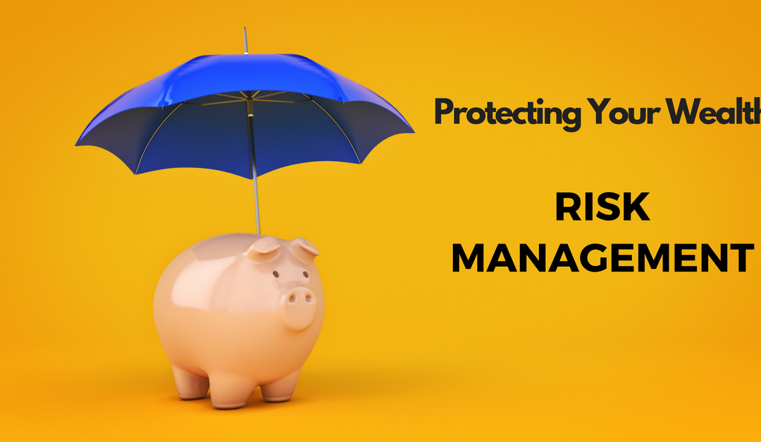 Protecting Your Wealth: Risk Management