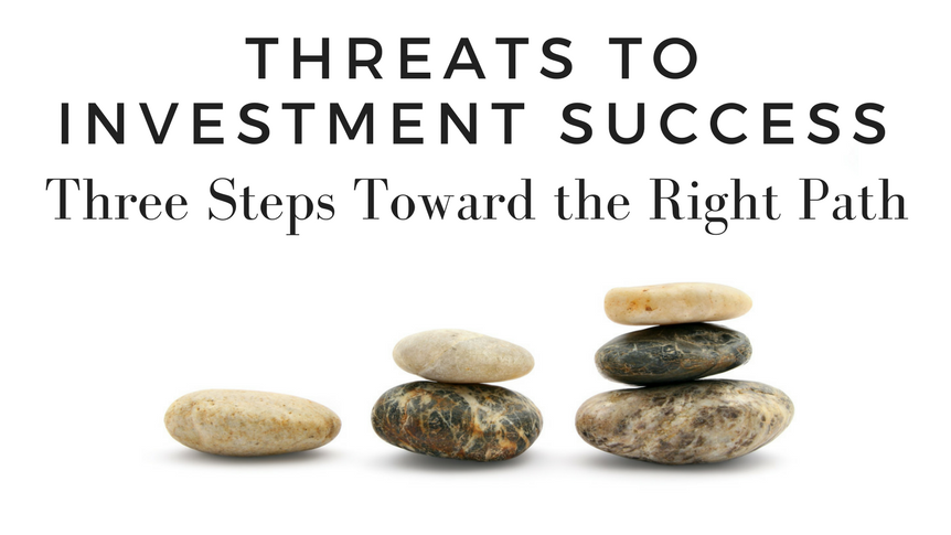 Threats to Investment Success: Three Steps Toward the Right Path