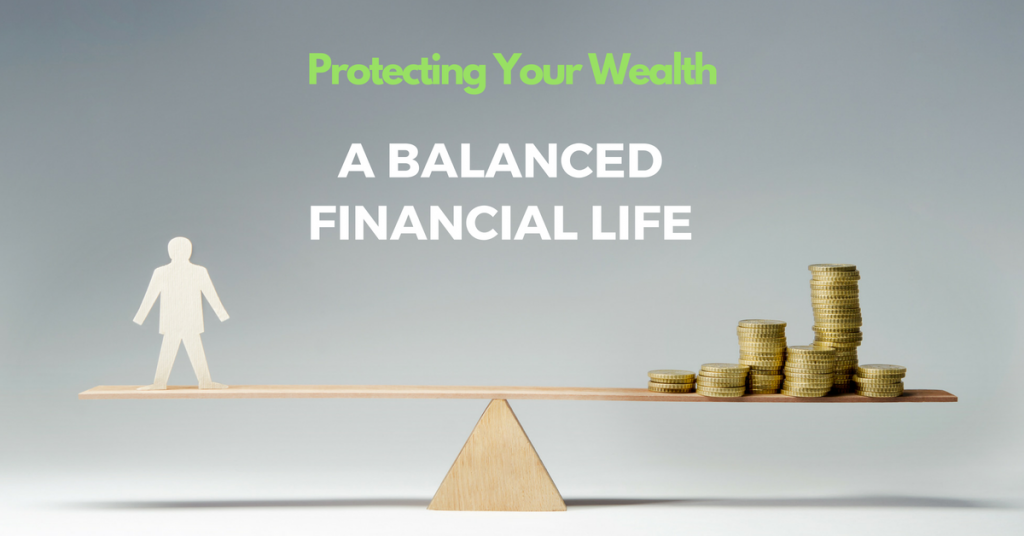 Protecting Your Wealth – A Balanced Financial Life